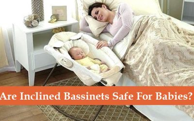 Are Inclined Bassinets Safe for Infant? [ 2 Things to Know ]